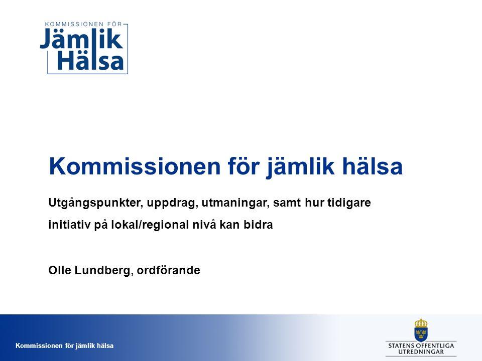 Kommissionen för jämlik hälsa Utgångspunkter, uppdrag, utmaningar, samt hur tidigare initiativ på lokal/regional nivå kan bidra Olle Lundberg, ordföra