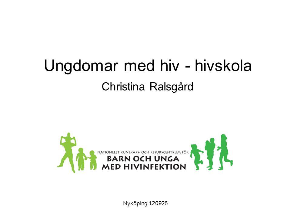 Ungdomar med hiv - hivskola Christina Ralsgård Nyköping 120925