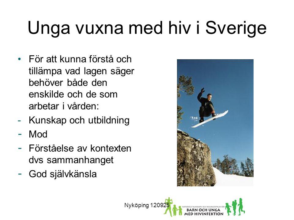 Unga vuxna med hiv i Sverige För att kunna förstå och tillämpa vad lagen säger behöver både den enskilde och de som arbetar i vården: -Kunskap och utbildning - Mod - Förståelse av kontexten dvs sammanhanget - God självkänsla Nyköping 120925