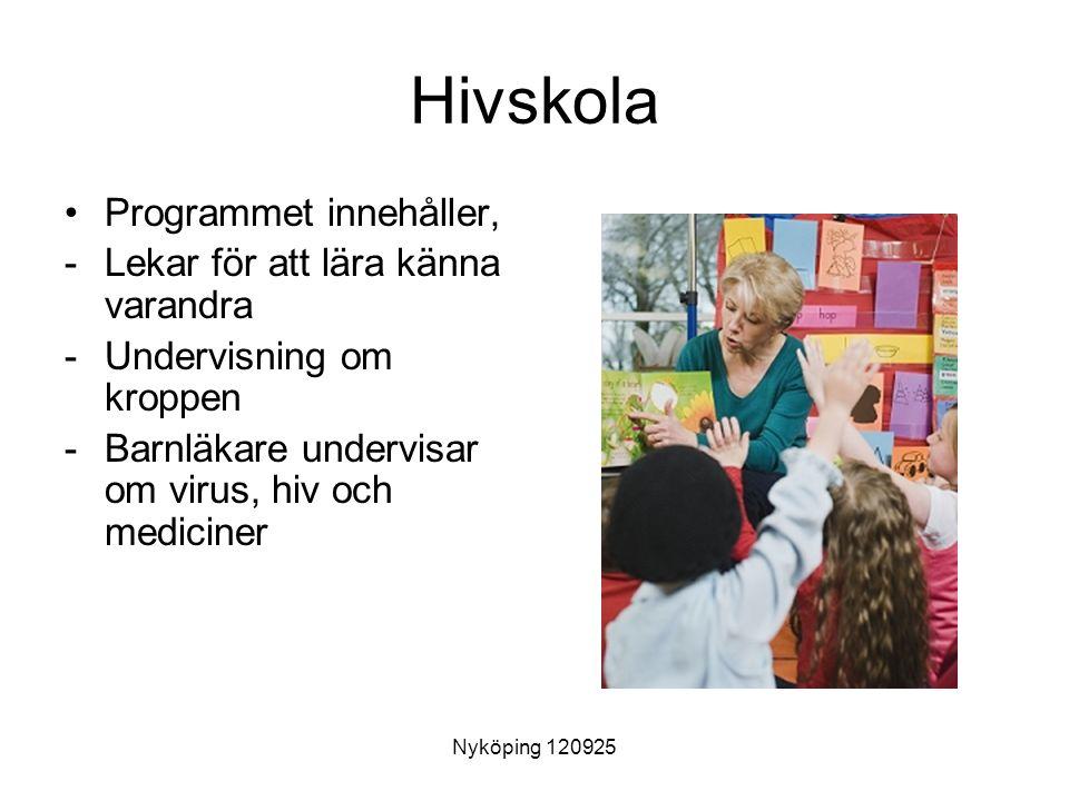 Hivskola Programmet innehåller, -Lekar för att lära känna varandra -Undervisning om kroppen -Barnläkare undervisar om virus, hiv och mediciner Nyköping 120925