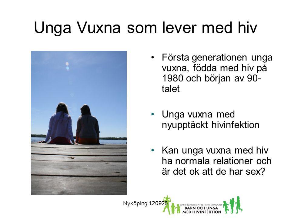 Unga Vuxna som lever med hiv Första generationen unga vuxna, födda med hiv på 1980 och början av 90- talet Unga vuxna med nyupptäckt hivinfektion Kan unga vuxna med hiv ha normala relationer och är det ok att de har sex.