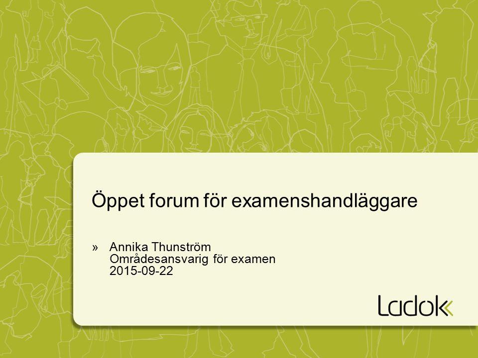 Öppet forum för examenshandläggare »Annika Thunström Områdesansvarig för examen 2015-09-22