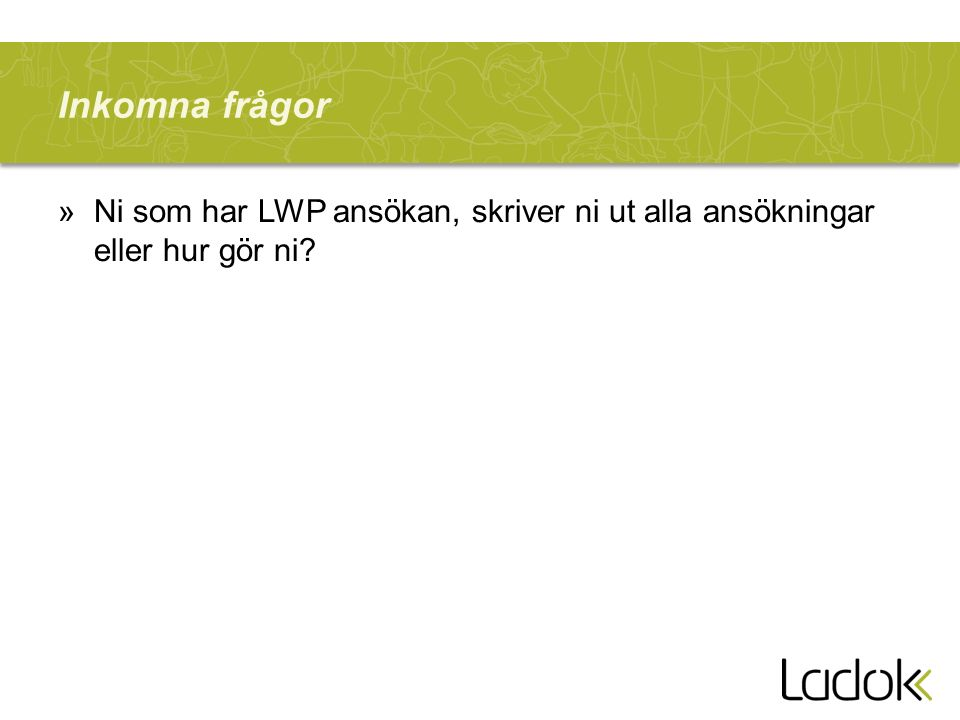 Inkomna frågor »Ni som har LWP ansökan, skriver ni ut alla ansökningar eller hur gör ni