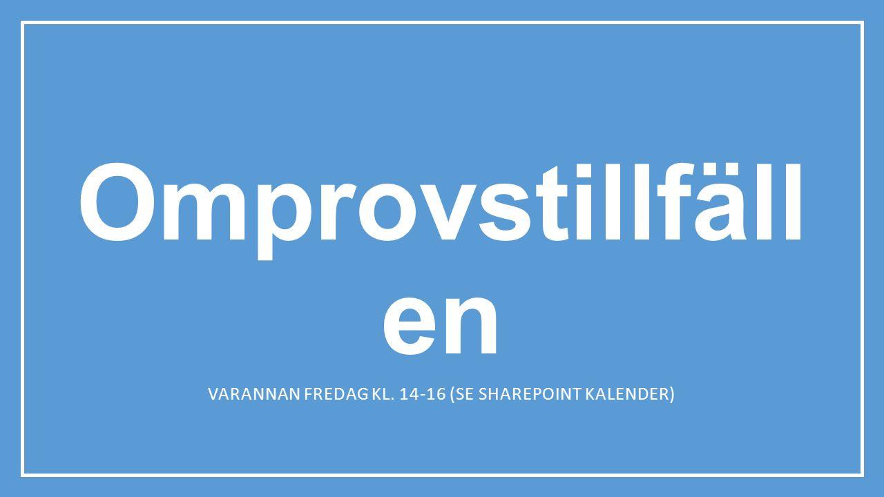 Omprovstillfäll en VARANNAN FREDAG KL. 14-16 (SE SHAREPOINT KALENDER)
