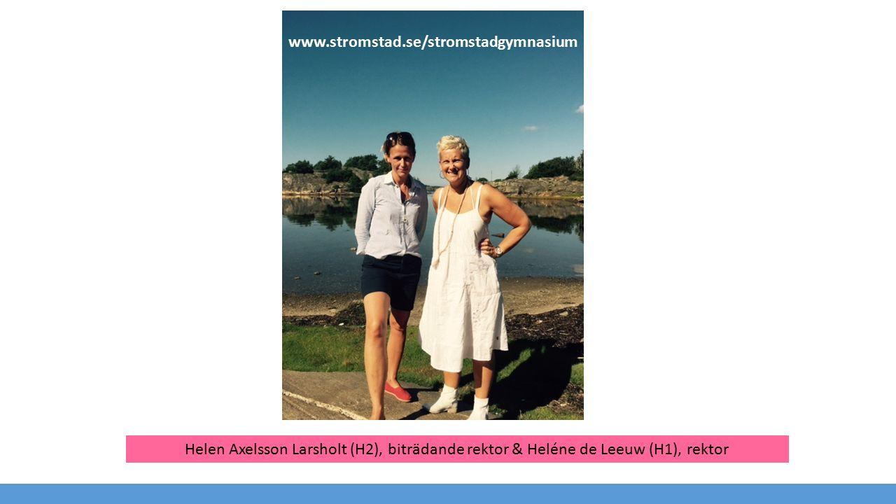 Helen Axelsson Larsholt (H2), biträdande rektor & Heléne de Leeuw (H1), rektor www.stromstad.se/stromstadgymnasium
