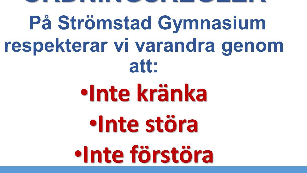 ORDNINGSREGLER ORDNINGSREGLER På Strömstad Gymnasium respekterar vi varandra genom att: Inte kränka Inte kränka Inte störa Inte störa Inte förstöra In