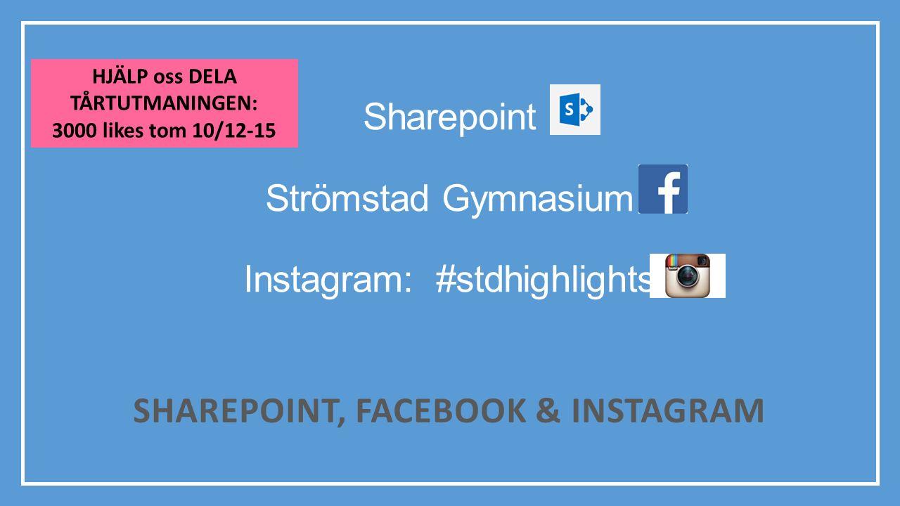 Sharepoint Strömstad Gymnasium Instagram: #stdhighlights SHAREPOINT, FACEBOOK & INSTAGRAM HJÄLP oss DELA TÅRTUTMANINGEN: 3000 likes tom 10/12-15