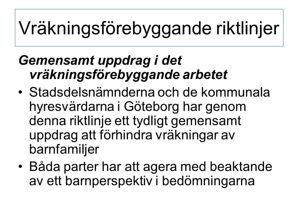Vräkningsförebyggande riktlinjer Gemensamt uppdrag i det vräkningsförebyggande arbetet Stadsdelsnämnderna och de kommunala hyresvärdarna i Göteborg har genom denna riktlinje ett tydligt gemensamt uppdrag att förhindra vräkningar av barnfamiljer Båda parter har att agera med beaktande av ett barnperspektiv i bedömningarna