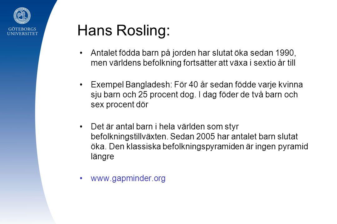 Hans Rosling: Antalet födda barn på jorden har slutat öka sedan 1990, men världens befolkning fortsätter att växa i sextio år till Exempel Bangladesh: För 40 år sedan födde varje kvinna sju barn och 25 procent dog.