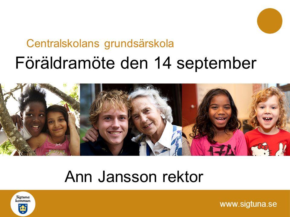 www.sigtuna.se Föräldramöte den 14 september Centralskolans grundsärskola Ann Jansson rektor