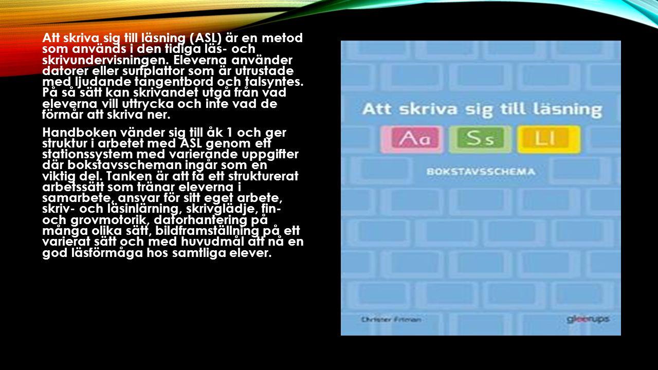 Att skriva sig till läsning (ASL) är en metod som används i den tidiga läs- och skrivundervisningen.