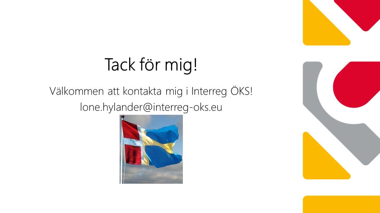 Välkommen att kontakta mig i Interreg ÖKS! lone.hylander@interreg-oks.eu Tack för mig!