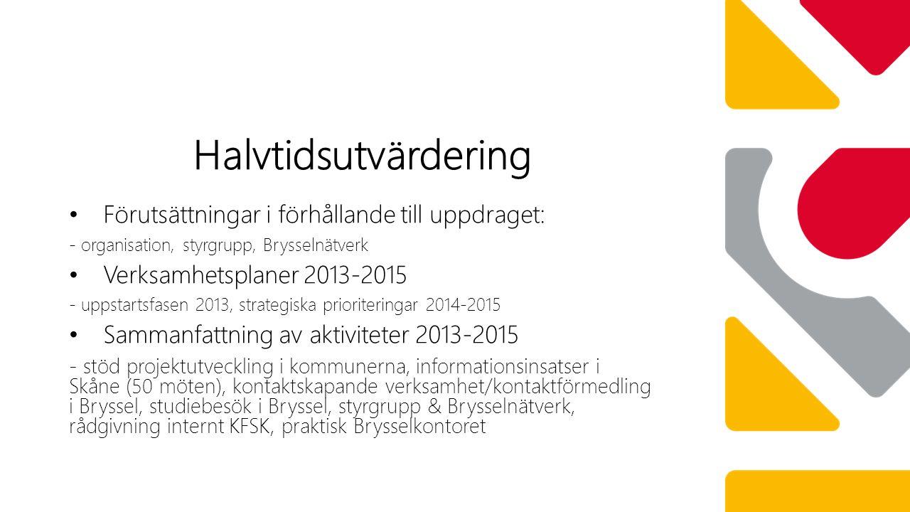 Förutsättningar i förhållande till uppdraget: - organisation, styrgrupp, Brysselnätverk Verksamhetsplaner 2013-2015 - uppstartsfasen 2013, strategiska prioriteringar 2014-2015 Sammanfattning av aktiviteter 2013-2015 - stöd projektutveckling i kommunerna, informationsinsatser i Skåne (50 möten), kontaktskapande verksamhet/kontaktförmedling i Bryssel, studiebesök i Bryssel, styrgrupp & Brysselnätverk, rådgivning internt KFSK, praktisk Brysselkontoret Halvtidsutvärdering