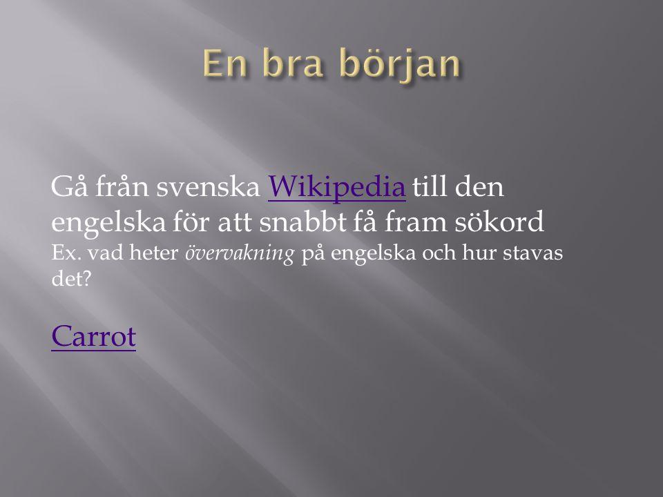 Gå från svenska Wikipedia till den engelska för att snabbt få fram sökordWikipedia Ex. vad heter övervakning på engelska och hur stavas det? Carrot