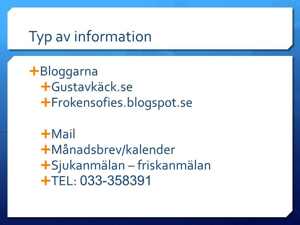 Typ av information  Bloggarna  Gustavkäck.se  Frokensofies.blogspot.se  Mail  Månadsbrev/kalender  Sjukanmälan – friskanmälan  TEL: 033-358391