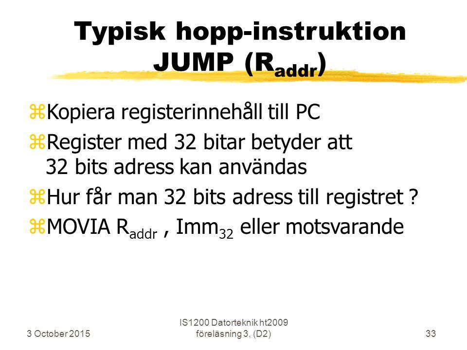 3 October 2015 IS1200 Datorteknik ht2009 föreläsning 3, (D2)33 Typisk hopp-instruktion JUMP (R addr ) zKopiera registerinnehåll till PC zRegister med