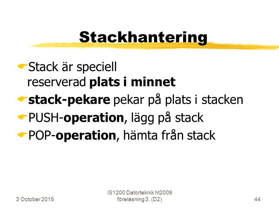 3 October 2015 IS1200 Datorteknik ht2009 föreläsning 3, (D2)44 Stackhantering  Stack är speciell reserverad plats i minnet  stack-pekare pekar på pl