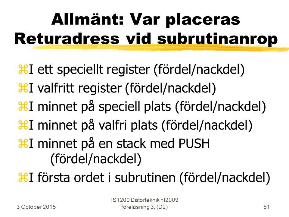 3 October 2015 IS1200 Datorteknik ht2009 föreläsning 3, (D2)51 Allmänt: Var placeras Returadress vid subrutinanrop zI ett speciellt register (fördel/n