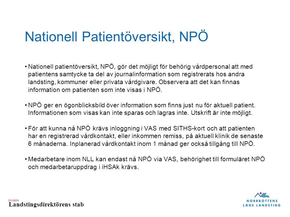 DIVISION Landstingsdirektörens stab Nationell Patientöversikt, NPÖ Nationell patientöversikt, NPÖ, gör det möjligt för behörig vårdpersonal att med pa