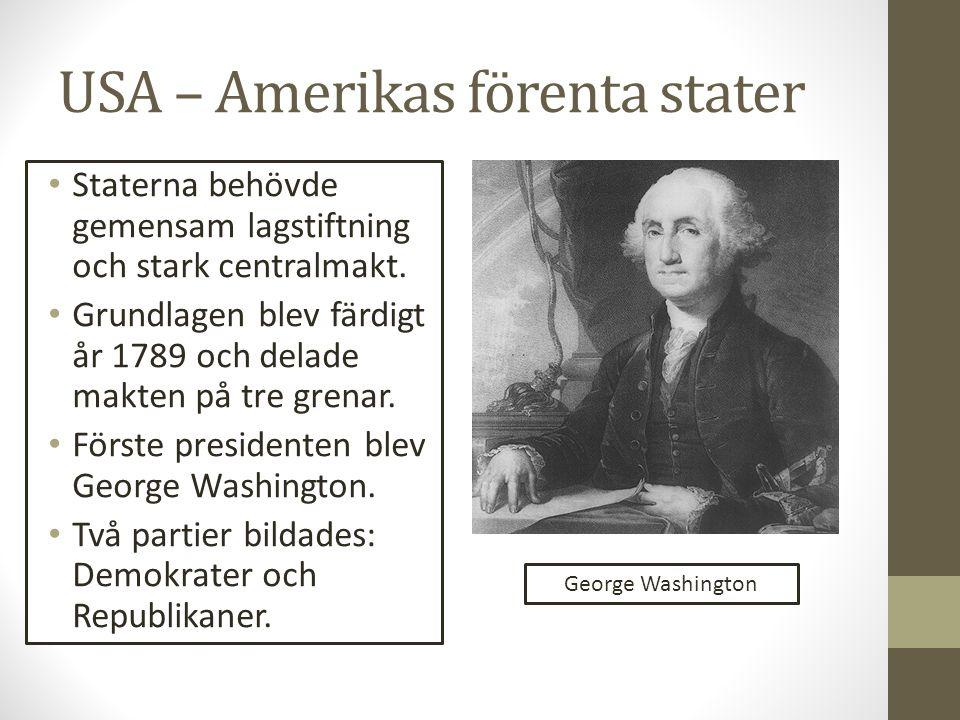 USA – Amerikas förenta stater Staterna behövde gemensam lagstiftning och stark centralmakt. Grundlagen blev färdigt år 1789 och delade makten på tre g