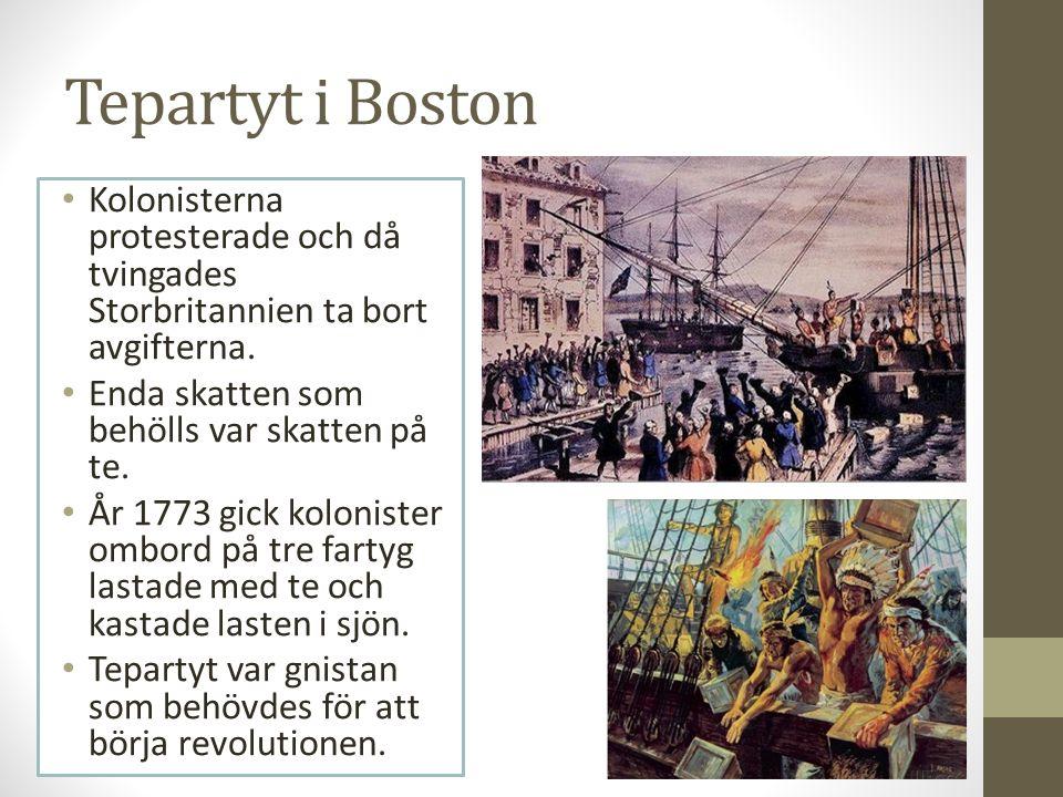 Tepartyt i Boston Kolonisterna protesterade och då tvingades Storbritannien ta bort avgifterna. Enda skatten som behölls var skatten på te. År 1773 gi