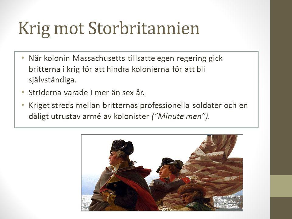 Krig mot Storbritannien När kolonin Massachusetts tillsatte egen regering gick britterna i krig för att hindra kolonierna för att bli självständiga. S