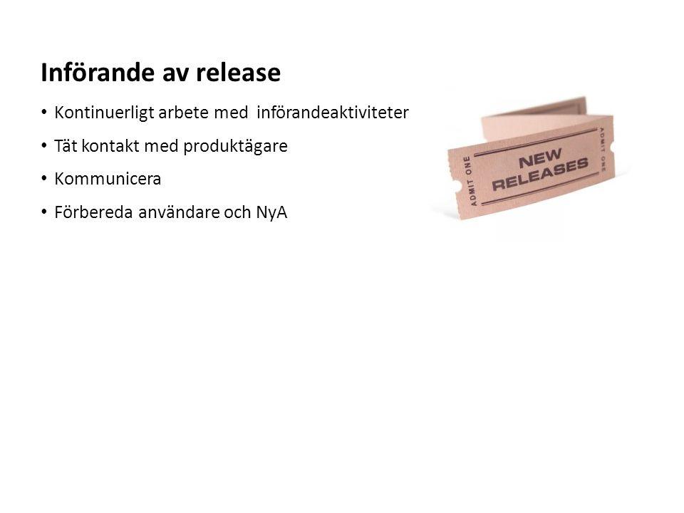 Sv Kontinuerligt arbete med införandeaktiviteter Tät kontakt med produktägare Kommunicera Förbereda användare och NyA Införande av release