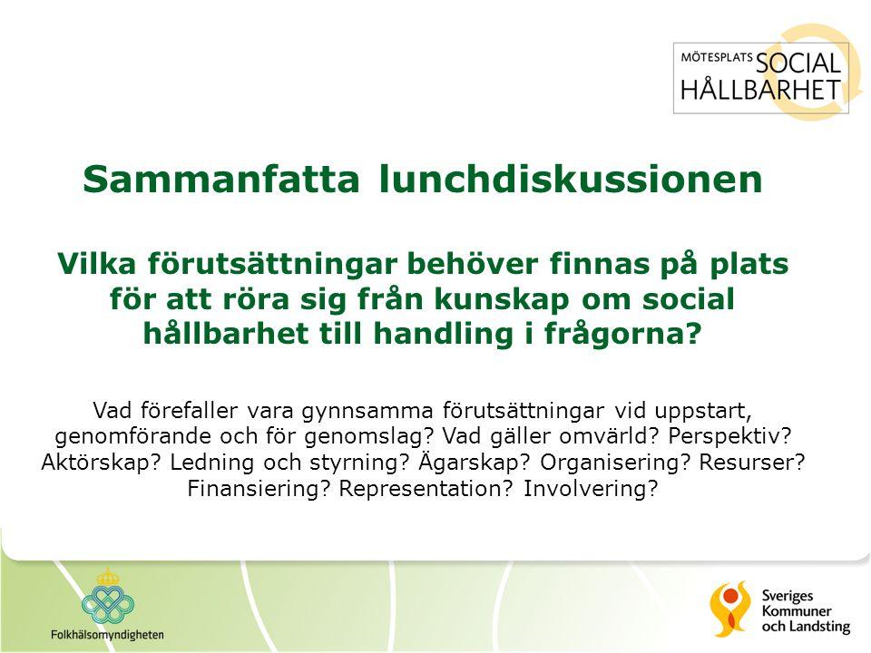 Sammanfatta lunchdiskussionen Vilka förutsättningar behöver finnas på plats för att röra sig från kunskap om social hållbarhet till handling i frågorna.