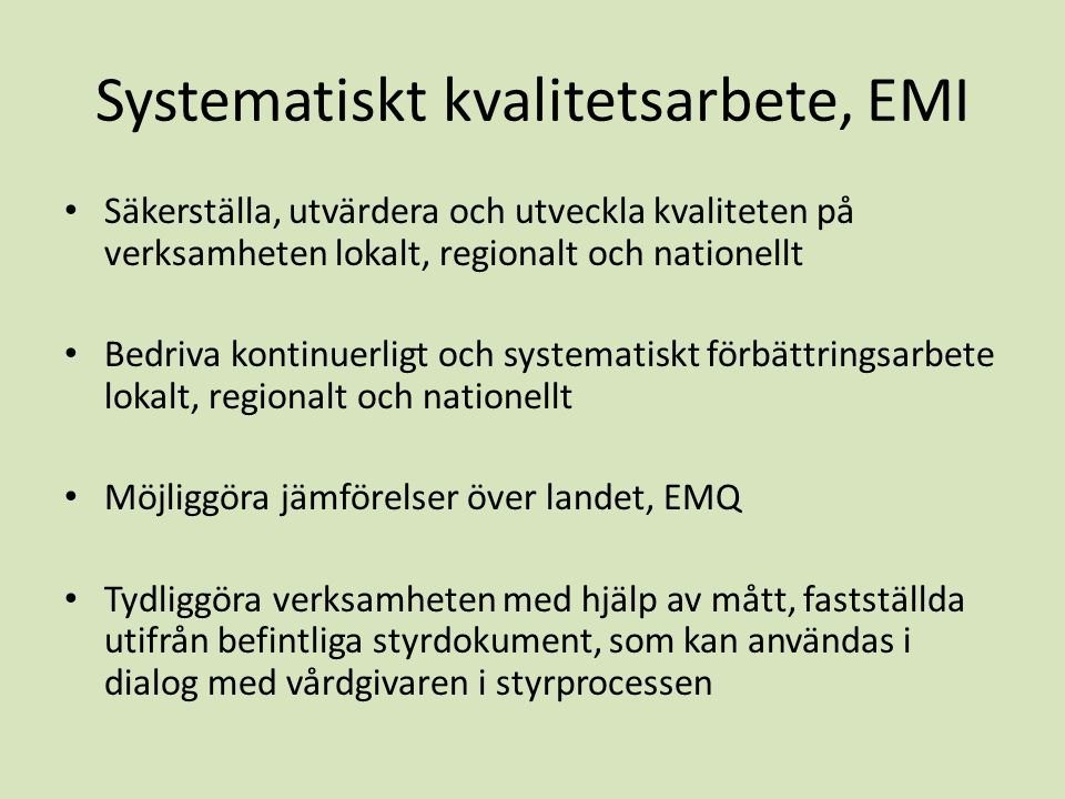 Systematiskt kvalitetsarbete, EMI Säkerställa, utvärdera och utveckla kvaliteten på verksamheten lokalt, regionalt och nationellt Bedriva kontinuerlig