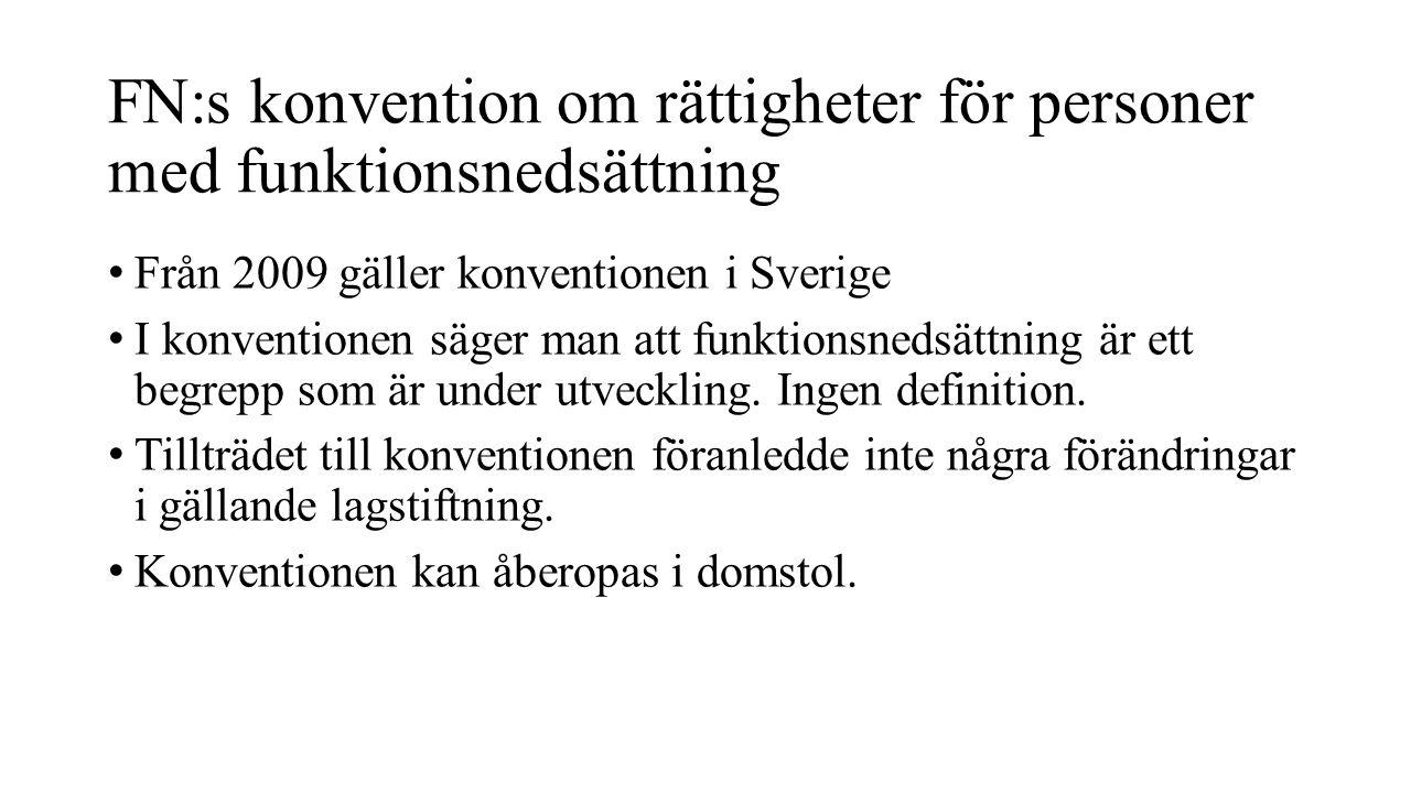 FN:s konvention om rättigheter för personer med funktionsnedsättning Från 2009 gäller konventionen i Sverige I konventionen säger man att funktionsned