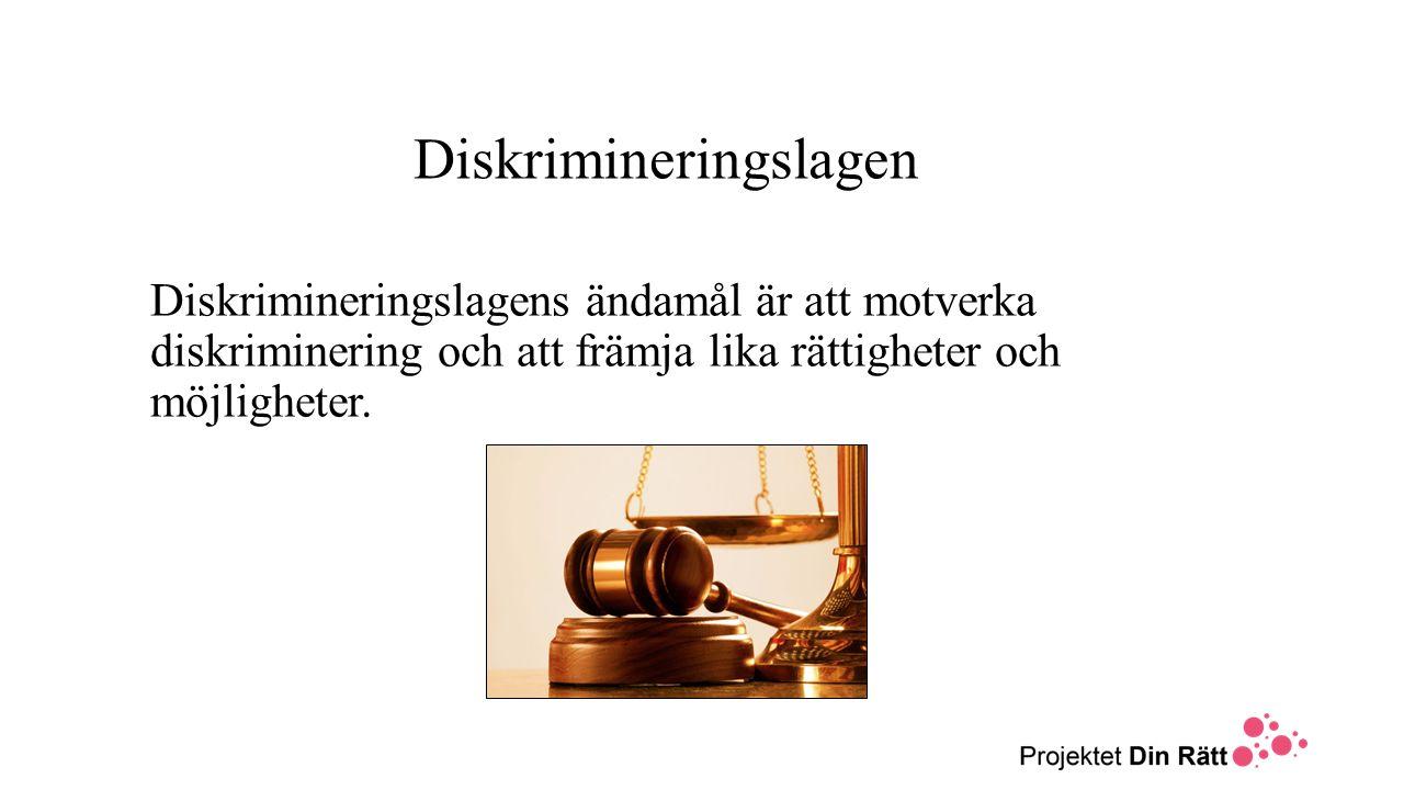 Diskrimineringslagen Diskrimineringslagens ändamål är att motverka diskriminering och att främja lika rättigheter och möjligheter.