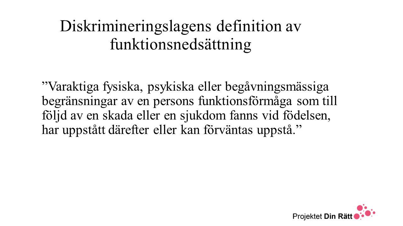 """Diskrimineringslagens definition av funktionsnedsättning """"Varaktiga fysiska, psykiska eller begåvningsmässiga begränsningar av en persons funktionsför"""