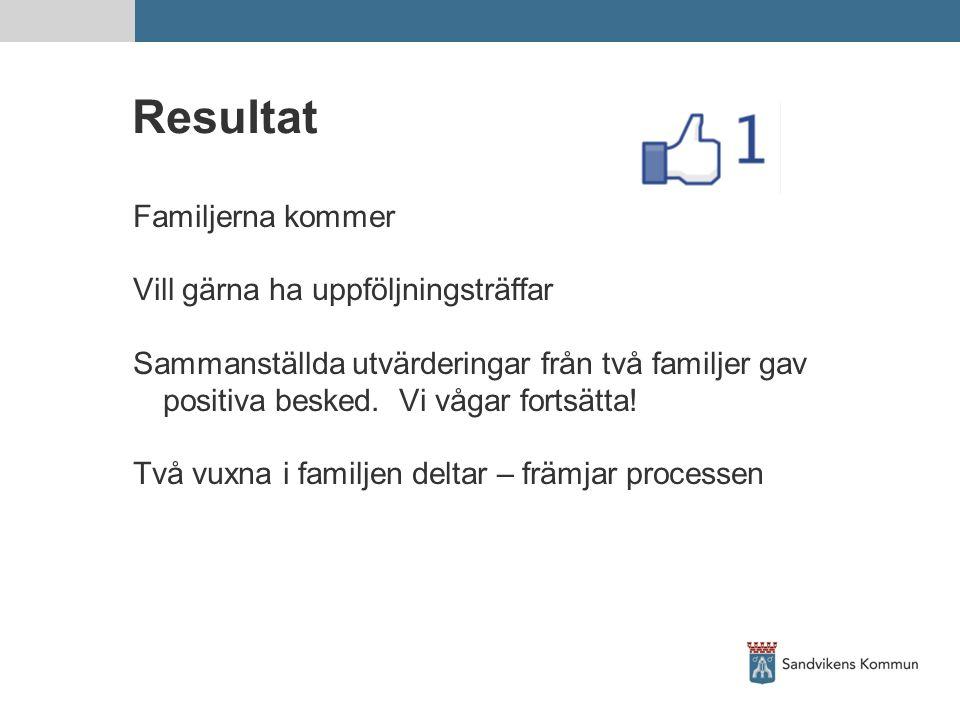 Resultat Familjerna kommer Vill gärna ha uppföljningsträffar Sammanställda utvärderingar från två familjer gav positiva besked. Vi vågar fortsätta! Tv