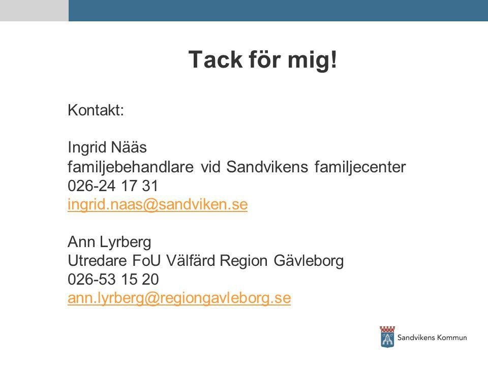 Tack för mig! Kontakt: Ingrid Nääs familjebehandlare vid Sandvikens familjecenter 026-24 17 31 ingrid.naas@sandviken.se Ann Lyrberg Utredare FoU Välfä