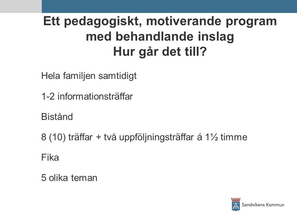 Ett pedagogiskt, motiverande program med behandlande inslag Hur går det till? Hela familjen samtidigt 1-2 informationsträffar Bistånd 8 (10) träffar +