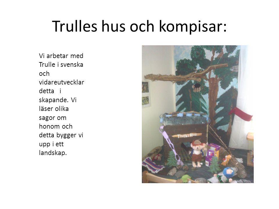 Trulles hus och kompisar: Vi arbetar med Trulle i svenska och vidareutvecklar detta i skapande. Vi läser olika sagor om honom och detta bygger vi upp