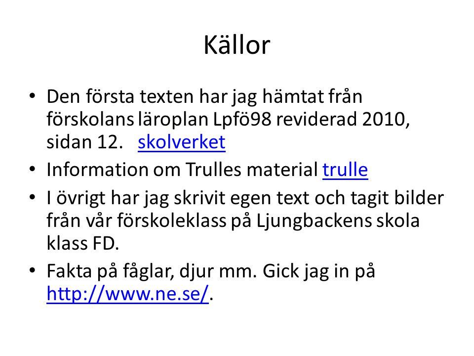 Källor Den första texten har jag hämtat från förskolans läroplan Lpfö98 reviderad 2010, sidan 12. skolverketskolverket Information om Trulles material
