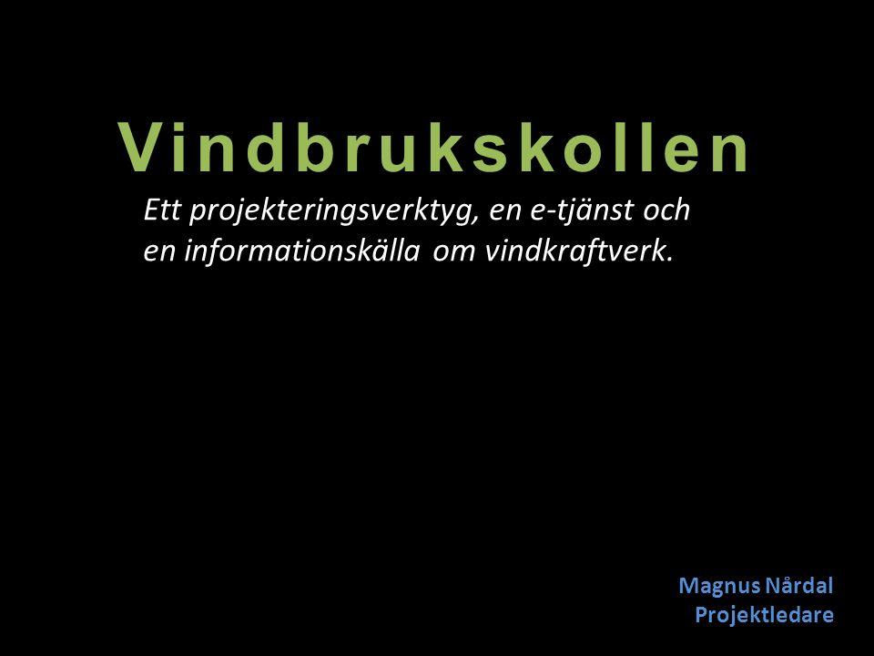 Vindbrukskollen Ett projekteringsverktyg, en e-tjänst och en informationskälla om vindkraftverk.