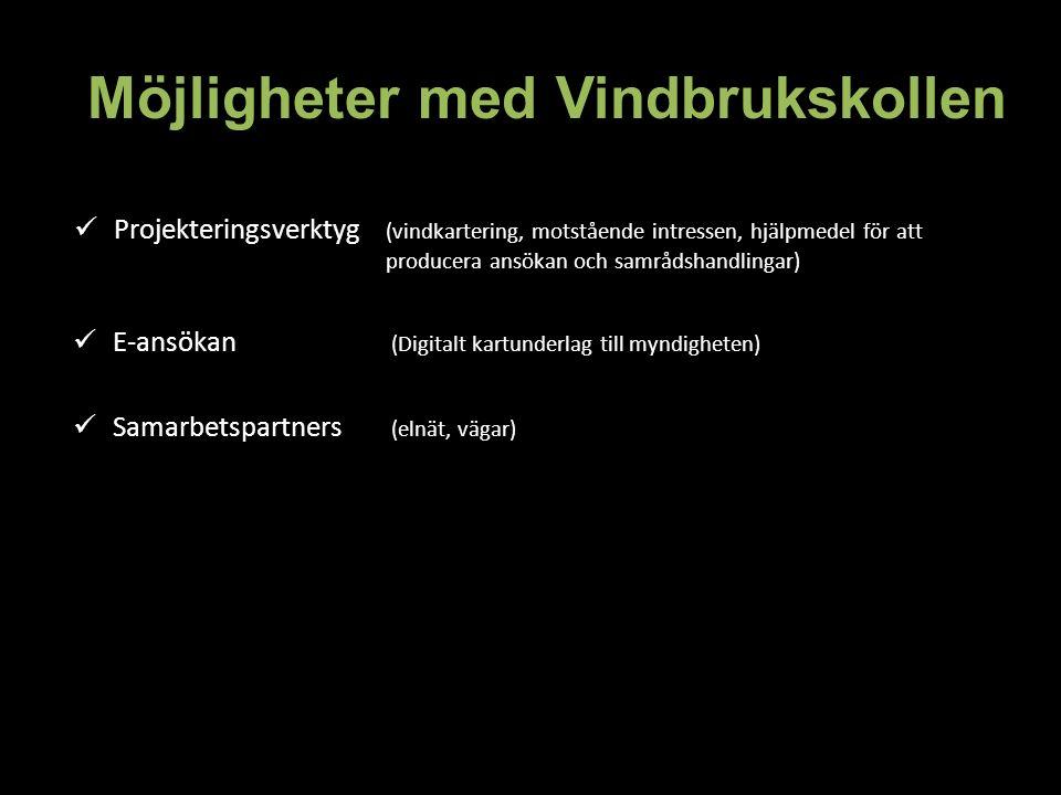 Möjligheter med Vindbrukskollen Projekteringsverktyg (vindkartering, motstående intressen, hjälpmedel för att producera ansökan och samrådshandlingar) E-ansökan (Digitalt kartunderlag till myndigheten) Samarbetspartners (elnät, vägar)