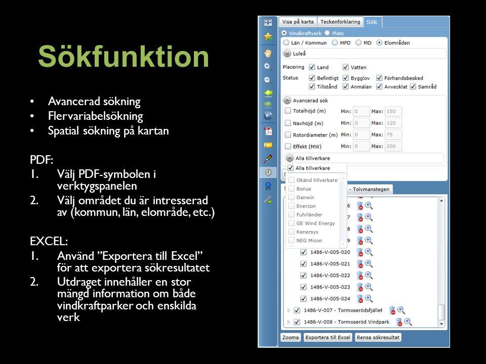 Sökfunktion Avancerad sökning Flervariabelsökning Spatial sökning på kartan PDF: 1.Välj PDF-symbolen i verktygspanelen 2.Välj området du är intresserad av (kommun, län, elområde, etc.) EXCEL: 1.Använd Exportera till Excel för att exportera sökresultatet 2.Utdraget innehåller en stor mängd information om både vindkraftparker och enskilda verk