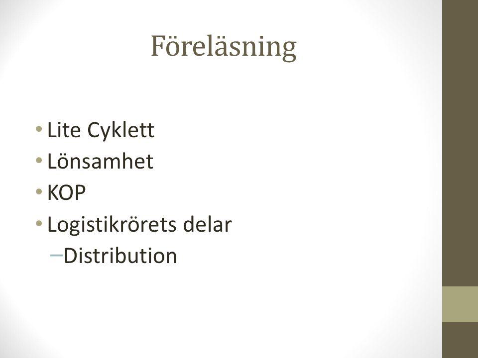 Föreläsning Lite Cyklett Lönsamhet KOP Logistikrörets delar – Distribution