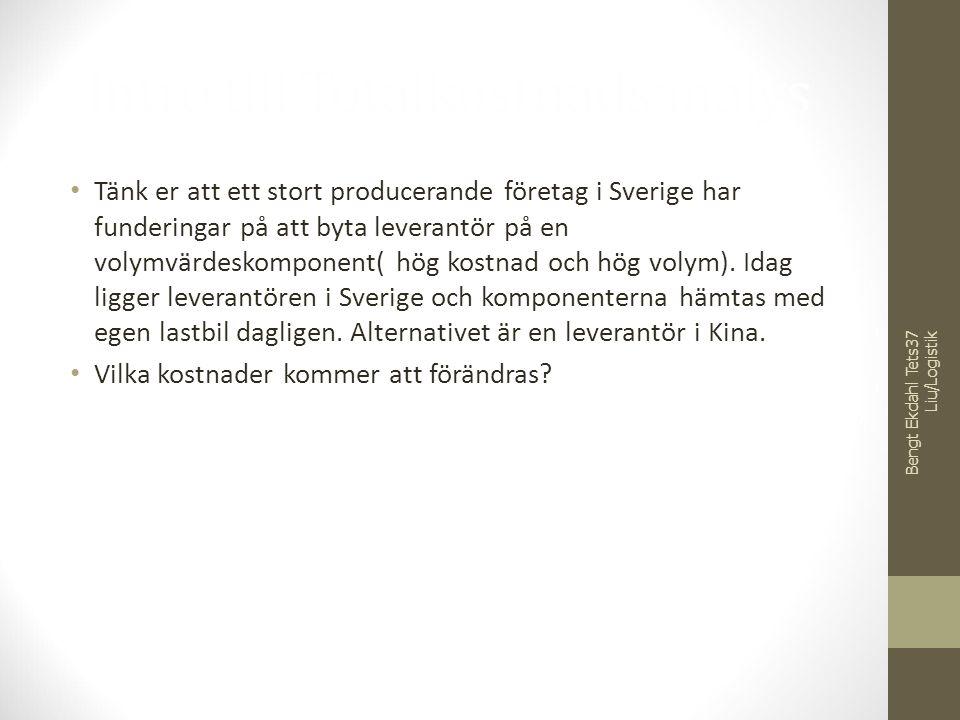 Intro till Totalkostnadsanalys Tänk er att ett stort producerande företag i Sverige har funderingar på att byta leverantör på en volymvärdeskomponent( hög kostnad och hög volym).