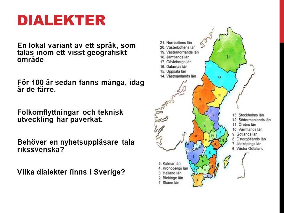 DIALEKTER En lokal variant av ett språk, som talas inom ett visst geografiskt område För 100 år sedan fanns många, idag är de färre. Folkomflyttningar