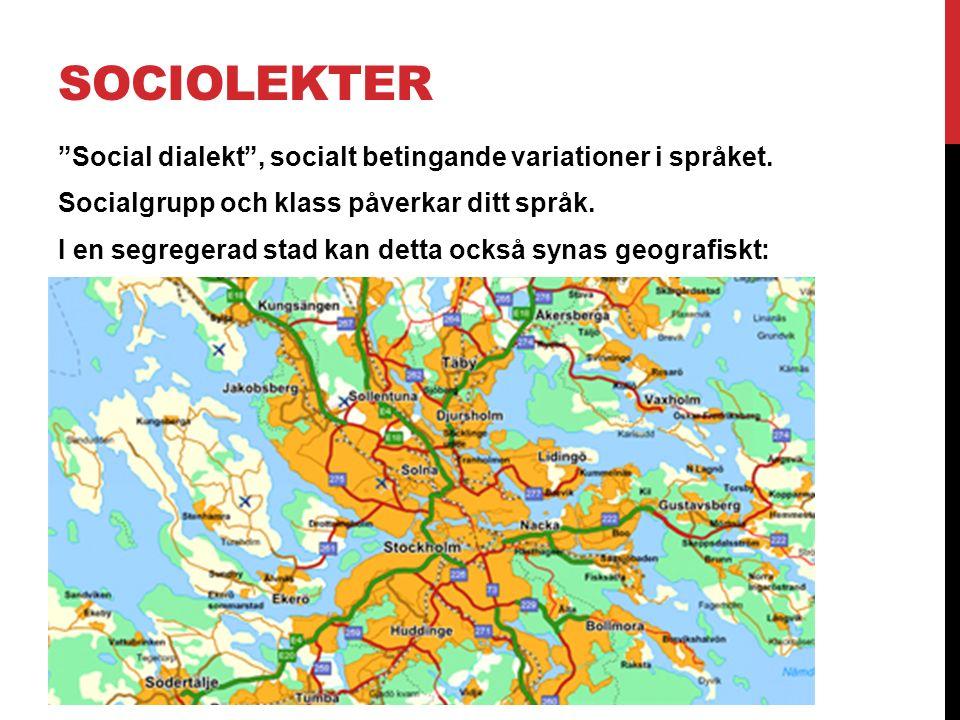 """SOCIOLEKTER """"Social dialekt"""", socialt betingande variationer i språket. Socialgrupp och klass påverkar ditt språk. I en segregerad stad kan detta ocks"""