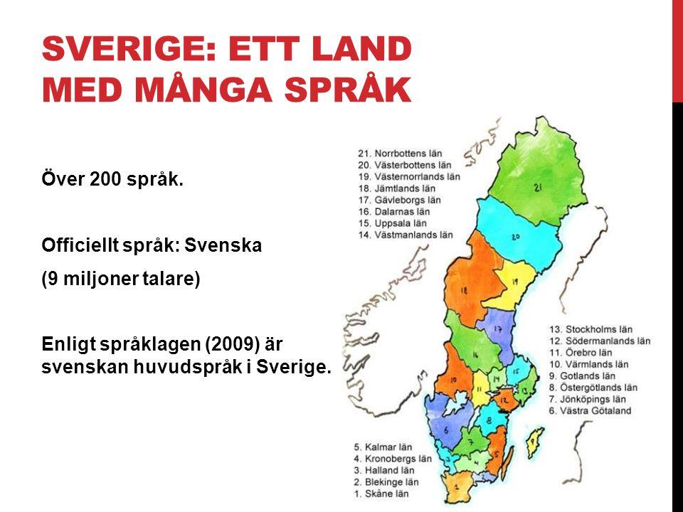 SVERIGE: ETT LAND MED MÅNGA SPRÅK Över 200 språk. Officiellt språk: Svenska (9 miljoner talare) Enligt språklagen (2009) är svenskan huvudspråk i Sver