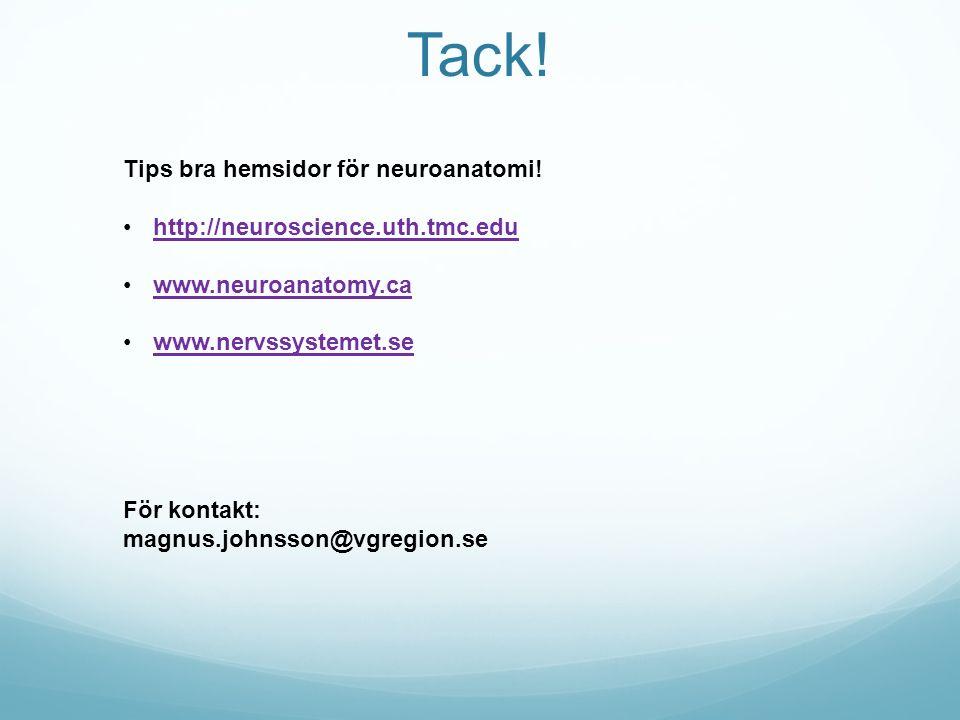 Tack! Tips bra hemsidor för neuroanatomi! http://neuroscience.uth.tmc.edu www.neuroanatomy.ca www.nervssystemet.se För kontakt: magnus.johnsson@vgregi