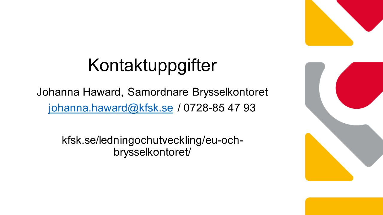 Johanna Haward, Samordnare Brysselkontoret johanna.haward@kfsk.sejohanna.haward@kfsk.se / 0728-85 47 93 kfsk.se/ledningochutveckling/eu-och- brysselkontoret/ Kontaktuppgifter