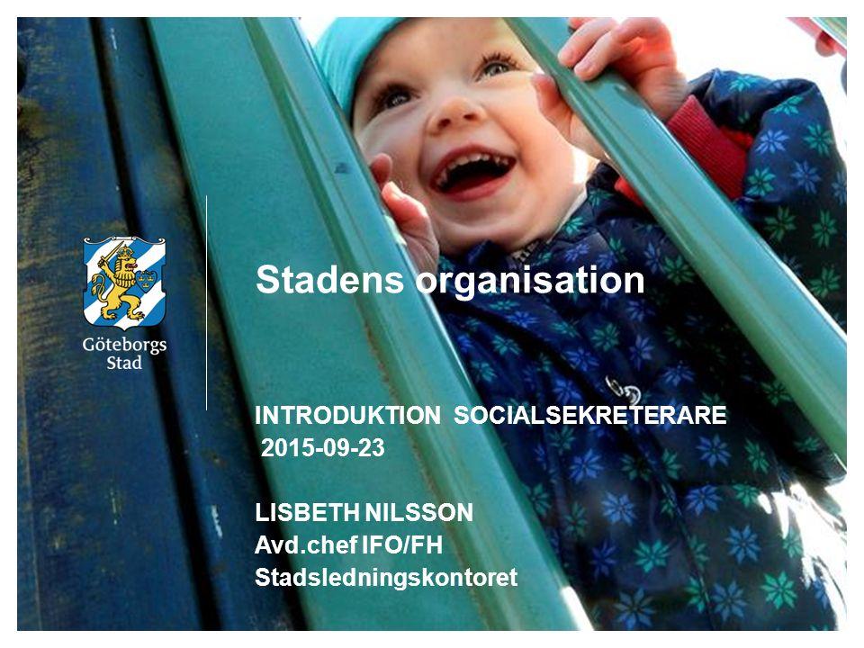Stadens organisation INTRODUKTION SOCIALSEKRETERARE 2015-09-23 LISBETH NILSSON Avd.chef IFO/FH Stadsledningskontoret