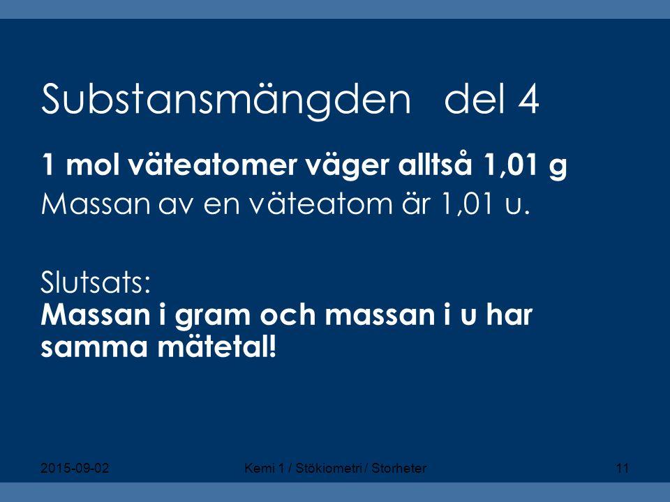 Substansmängden del 4 1 mol väteatomer väger alltså 1,01 g Massan av en väteatom är 1,01 u. Slutsats: Massan i gram och massan i u har samma mätetal!