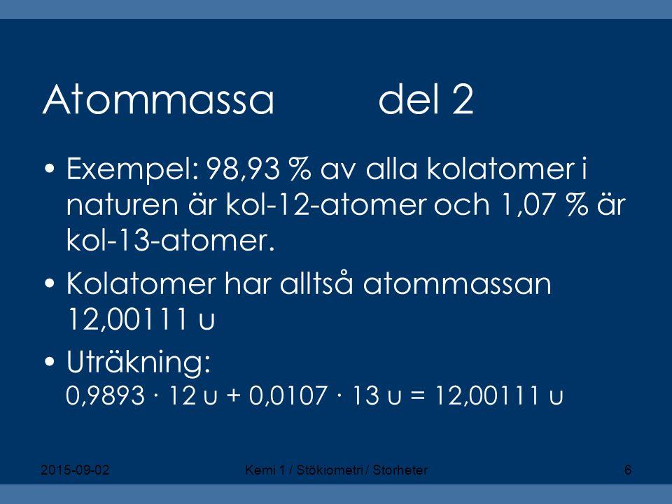 Atommassa del 2 Exempel: 98,93 % av alla kolatomer i naturen är kol-12-atomer och 1,07 % är kol-13-atomer. Kolatomer har alltså atommassan 12,00111 u